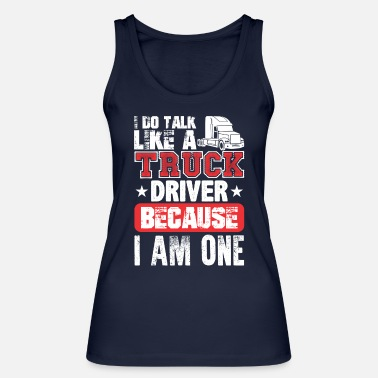 Semitruck I Do Talk Like A Truck Driver Because I Am One - Women's Organic Tank Top