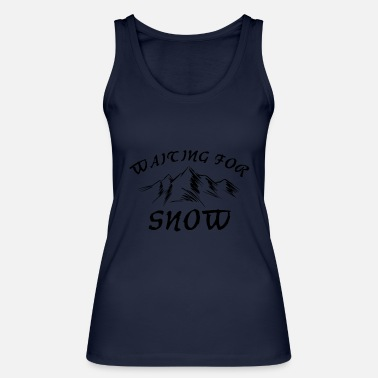 Snow waiting for snow - Frauen Bio Tanktop