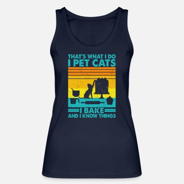 That's What I Do I Pet Cats I Bake & I Know Things - Frauen Bio Tanktop