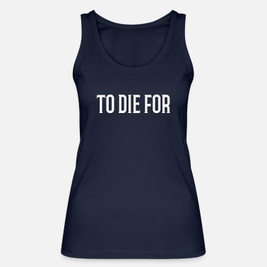 Die To Die for - Women's Organic Tank Top