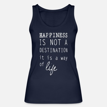 Happiness Happy happiness is a lifestyle happiness - Women's Organic Tank Top