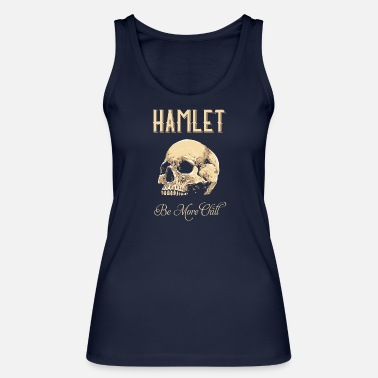 Tempest Hamlet Be More Chill graphic | Funny print Quotes - Women's Organic Tank Top
