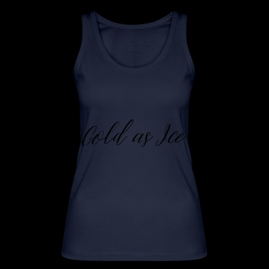 cold as ice - Women's Organic Tank Top by Stanley & Stella