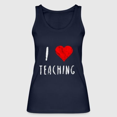 I love teaching teacher saying gift idea to school - Women's Organic Tank Top by Stanley & Stella