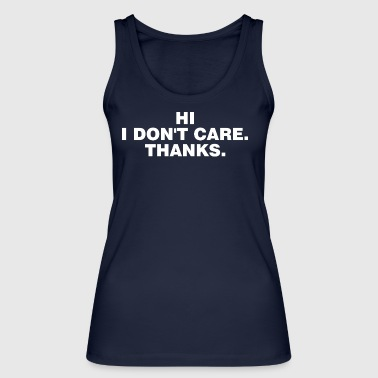 Hi I Do not Care Thanks - Women's Organic Tank Top by Stanley & Stella