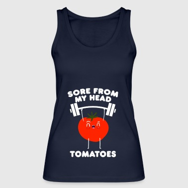 Sore From My Head Tomatoes Gym Sport Gift - Women's Organic Tank Top by Stanley & Stella