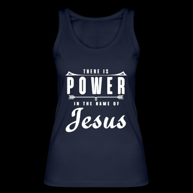There Is Power In The Name Of Jesus Tee Shirt Gift - Women's Organic Tank Top by Stanley & Stella