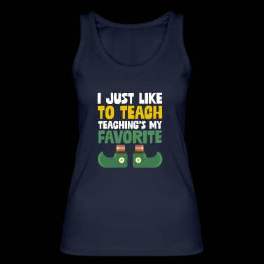 I Just Like To Teach Teaching's My Favorite - Women's Organic Tank Top by Stanley & Stella