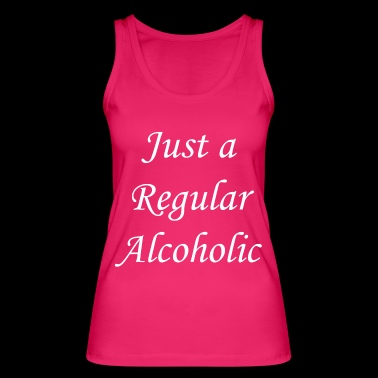 Just a Regular Alcoholic - Women's Organic Tank Top by Stanley & Stella