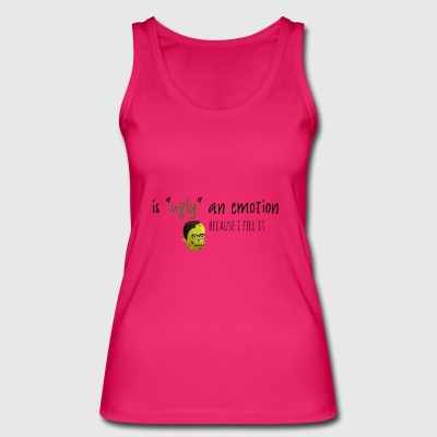Is ugly an emotion - Women's Organic Tank Top by Stanley & Stella