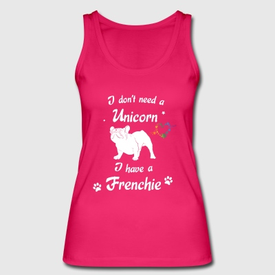 I do not need a Unicorn - I have a Frenchie - Women's Organic Tank Top by Stanley & Stella