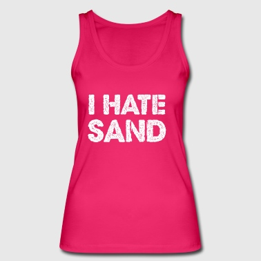 I Hate Sand Funny Desert Deployment Soldier - Women's Organic Tank Top by Stanley & Stella