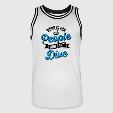 Work is for people who can't dive - Men's Basketball Jersey