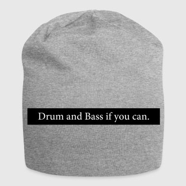 Drum and Bass si vous le pouvez. - Bonnet en jersey