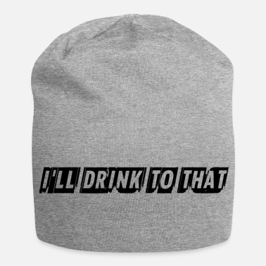 Drinking drink to that - Beanie