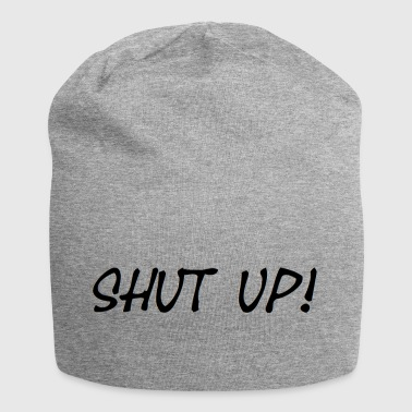 shut up - Jersey Beanie