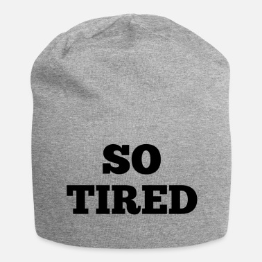 Tired So tired - Beanie