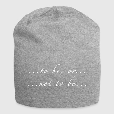 Shakespeare Hamlet quote in white: to be or not to be - Jersey Beanie