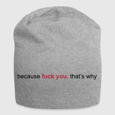 because fuck you that's why - Bonnet en jersey