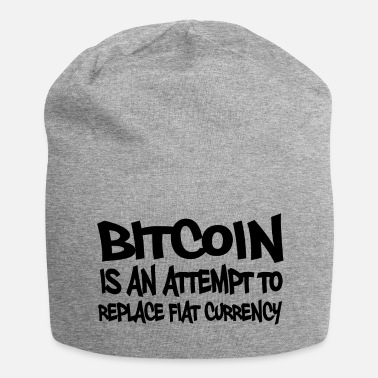 Bitcoin is an attempt to replace currency in - Beanie