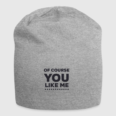 Of Course You Like Me - Jersey Beanie