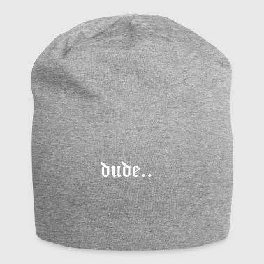 dude .. font in beautiful font - Jersey Beanie