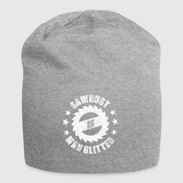 Sawdust is manly glitter - Jersey Beanie