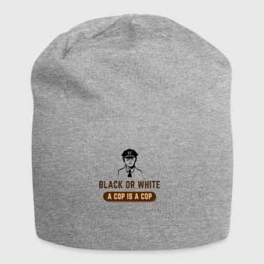 BLACK OR WHITE A COP IS A COP - Jersey Beanie