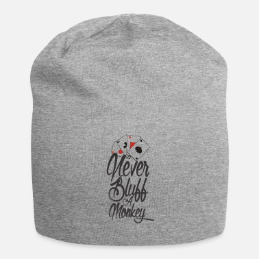 Bluff Never bluff a monkey Poker Shirt - Jersey Beanie