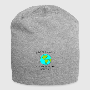 Save the World Save the world with beer alone - Jersey Beanie