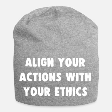 Your ALIGN YOUR ACTIONS WITH YOUR ETHICS - Bonnet en jersey