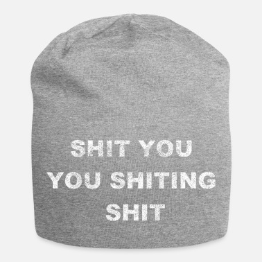 Shit shit you shit shit - Jersey Beanie