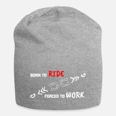 To Born To Ride forced to work - Beanie-pipo
