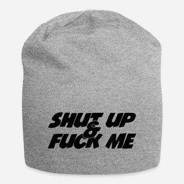 Up Shut up & Fuck Me - Beanie