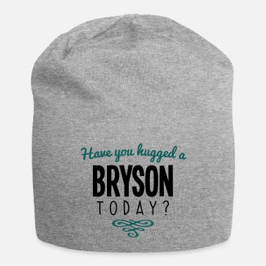 Bryson have you hugged a bryson name today - Beanie