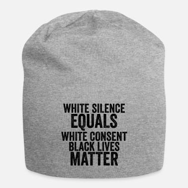 White Silence Equals Consent Black Lives Matter - Beanie