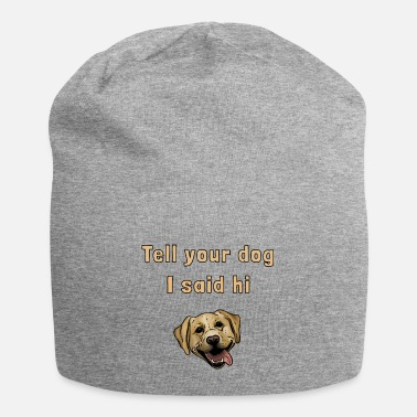 Male Friend Or Female Friend Labrador - Tell your dog I said hi - Beanie