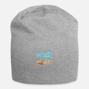 Beach Beach Please beach - Beanie