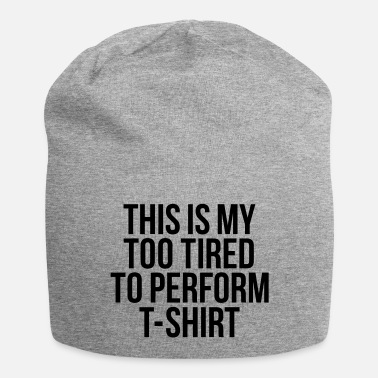 Couch To tired to perform T-Shirt - Beanie