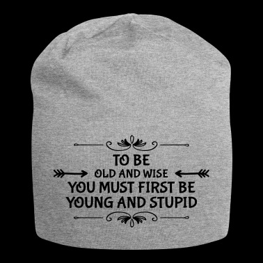 Funny saying about the old become old and wise - Jersey Beanie