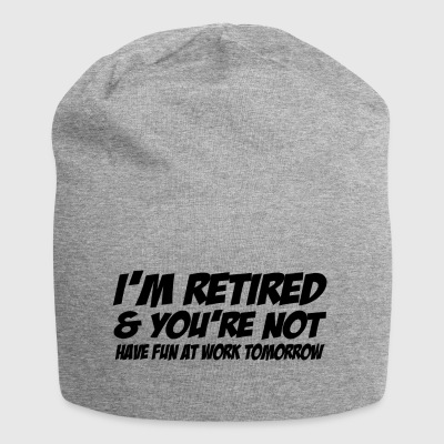 im retired and youre not - Jersey-Beanie