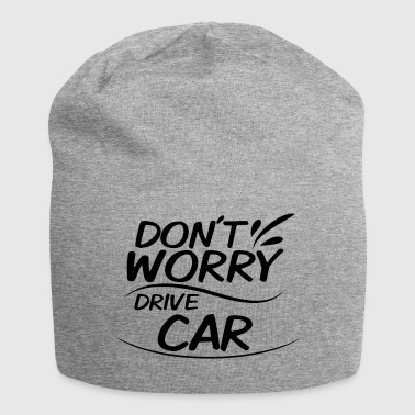 Don't Worry - Drive Car - Jersey Beanie