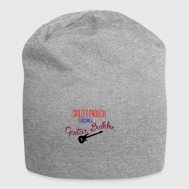 Skilled enough to become a guitar builder - Jersey Beanie