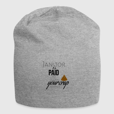 Janitor is paid to clean your crap not to take it - Jersey Beanie