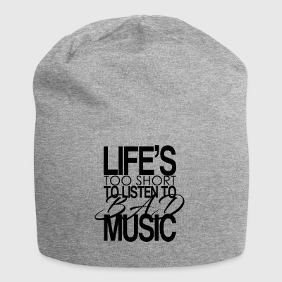 Life's too short to listen to bad music. - Jersey-Beanie