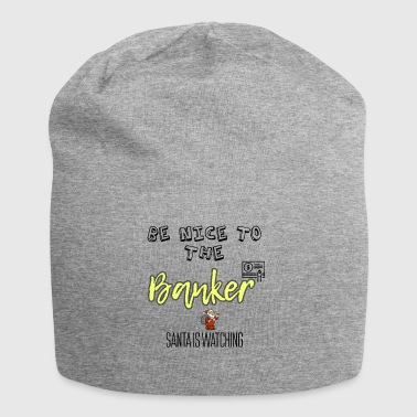 Be nice to the banker because Santa is watching - Jersey Beanie