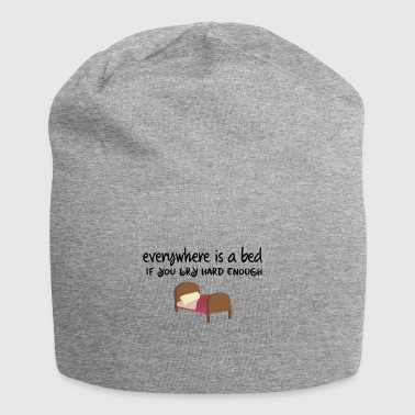Everywhere is a bed if you try hard enough - Jersey Beanie