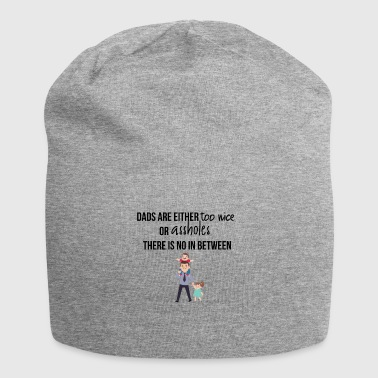 Dads are either too nice or assholes - Jersey Beanie