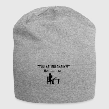 You eating again .. - Jersey Beanie