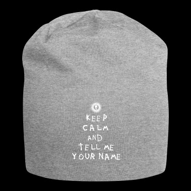 Keep Calm and tell me your name - Jersey Beanie
